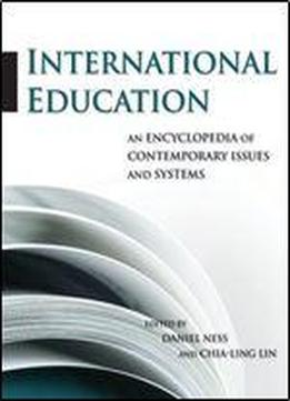 International Education: An Encyclopedia Of Contemporary Issues And Systems