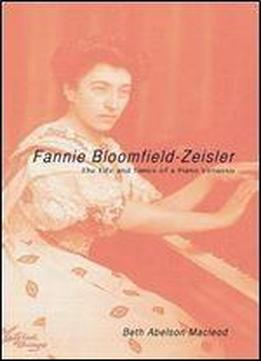 Fannie Bloomfield-zeisler: The Life And Times Of A Piano Virtuoso (music In American Life)