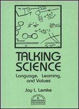 Talking Science: Language, Learning, And Values (language And Classroom Processes)