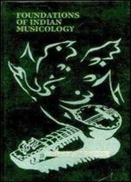 Foundations Of Indian Musicology (perspectives In The Philosophy Of Art And Culture)