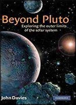 Beyond Pluto: Exploring The Outer Limits Of The Solar System