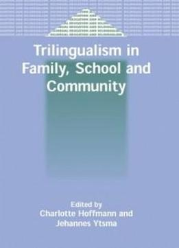 Trilingualism In Family, School And Community (bilingual Education And Bilingualism)