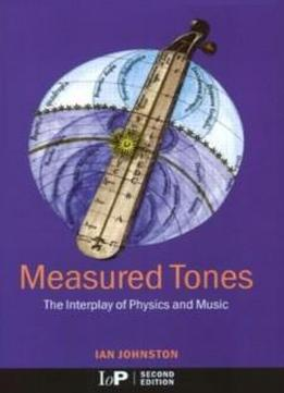 Measured Tones: The Interplay Of Physics And Music, Second Edition