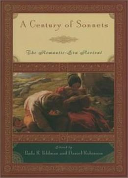 A Century Of Sonnets: The Romantic-era Revival 1750-1850