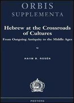Hebrew At The Crossroads Of Cultures. From Outgoing Antiquity To The Middle Ages (orbis Supplementa)