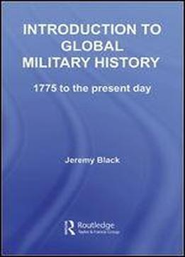 Introduction To Global Military History: 1750 To The Present Day