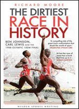 The Dirtiest Race In History: Ben Johnson, Carl Lewis And The Olympic 100m Final