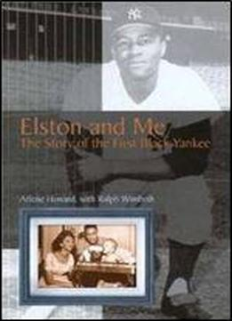 Elston And Me: The Story Of The First Black Yankee (sports & American Culture)