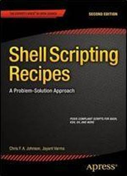 Shell Scripting Recipes, Second Edition: A Problem-solution Approach