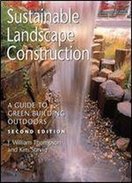Sustainable Landscape Construction: A Guide To Green Building Outdoors, 2 Ed