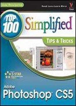Lynette Kent - Photoshop Cs5: Top 100 Simplified Tips And Tricks (top 100 Simplified Tips & Tricks)