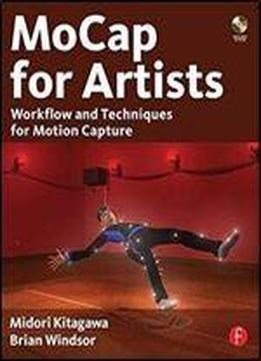 Midori Kitagawa, Brian Windsor - Mocap For Artists: Workflow And Techniques For Motion Capture