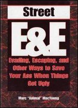 Street E & E: Evading, Escaping, And Other Ways To Save Your Ass When Things Get Ugly