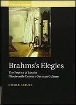 Brahms's Elegies: The Poetics Of Loss In …