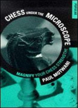 Chess Under The Microscope: Under The Microscope - Magnify Your Chess Strength! (popular)