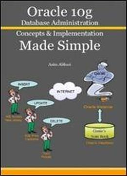 Oracle 10g Database Administration: Concepts & Implementation Made Simple