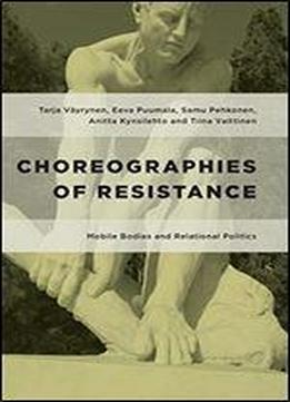 Choreographies Of Resistance: Mobile Bodies And Relational …