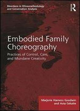 Embodied Family Choreography: Practices Of Control, Care, And Mundane Creativity