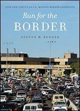 Run For The Border: Vice And Virtue In U.s.-mexico Border Crossings