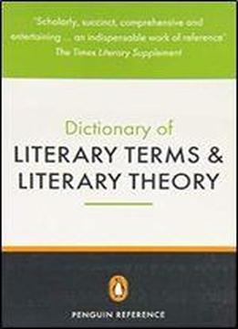 The Penguin Dictionary Of Literary Terms And Literary Theory (penguin Dictionary)