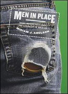Men In Place: Trans Masculinity, Race, And …