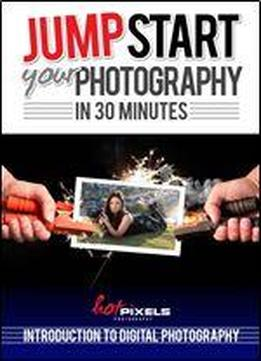 Jump-start Your Photography In 30 Minutes: Introduction …