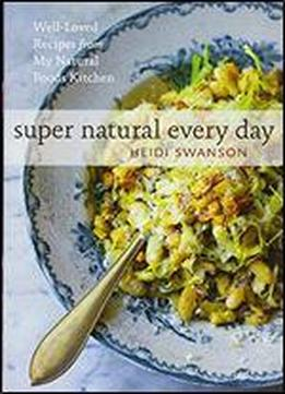 Super Natural Every Day: Well-loved Recipes From …