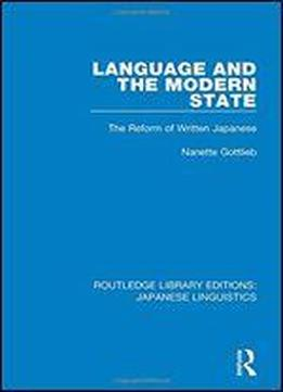 Language And The Modern State: The Reform Of Written Japanese