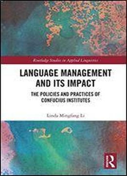 Language Management And Its Impact: The Policies And Practices Of Confucius Institutes