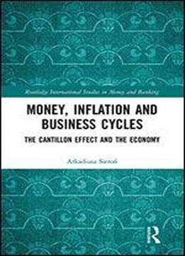 Money, Inflation And Business Cycles: The Cantillon Effect And The Economy