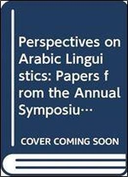 Perspectives On Arabic Linguistics Xxxi: Papers From …