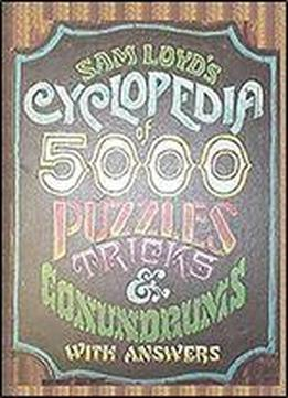 Sam Loyd's Cyclopedia Of 5000 Puzzles, Tricks And Conundrums: With Answers