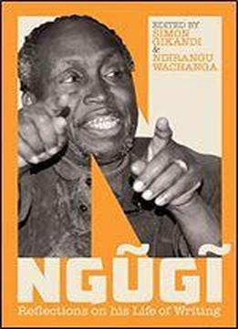 Ngugi: Reflections On His Life Of Writing