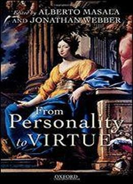 From Personality To Virtue: Essays On The Philosophy Of Character