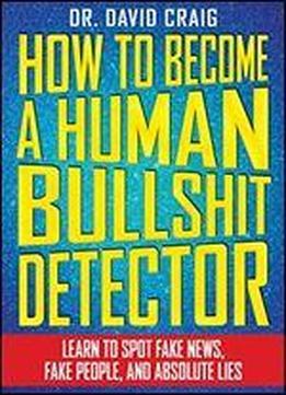 How To Become A Human Bullshit Detector: …
