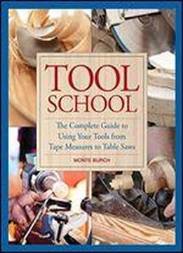 Tool School: The Complete Guide To Using …