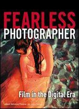 Fearless Photographer: Film In The Digital Era