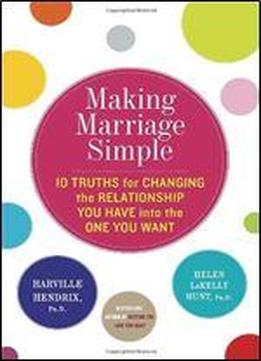 Making Marriage Simple: 10 Truths For Changing …