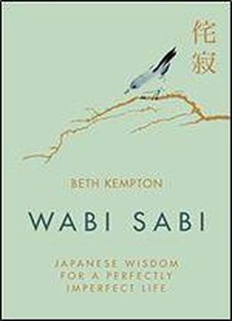 Wabi Sabi: Japanese Wisdom For A Perfectly …
