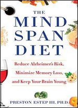 The Mindspan Diet: Reduce Alzheimer's Risk, Minimize …