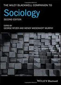 The Wiley Blackwell Companion To Sociology