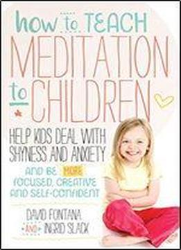 How To Teach Meditation To Children: A …