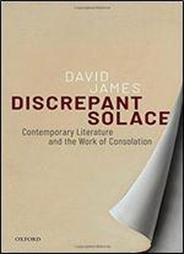 Discrepant Solace: Contemporary Literature And The Work Of Consolation
