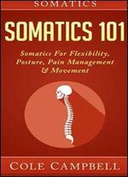 Somatics: Somatics 101: Somatics – For: Flexibility, …