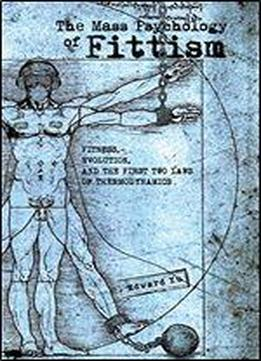 The Mass Psychology Of Fittism: Evolution, Fitness And The First Two Laws Of Thermodynamics