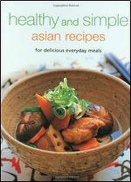 Healthy And Simple Asian Recipes: For Delicious …