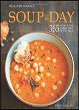 Soup Of The Day (williams-sonoma): 365 Recipes …