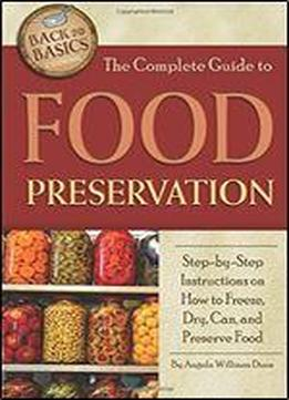 The Complete Guide To Food Preservation: Step-by-step …