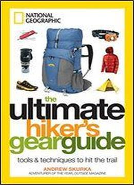 The Ultimate Hiker's Gear Guide: Tools & Techniques To Hit The Trail