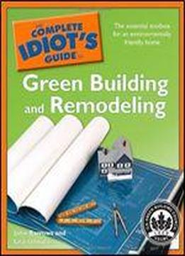The Complete Idiot's Guide To Green Building And Remodeling
